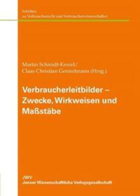 Schmidt-Kessel / Germelmann   Verbraucherleitbilder – Zwecke, Wirkweisen und Maßstäbe   Buch