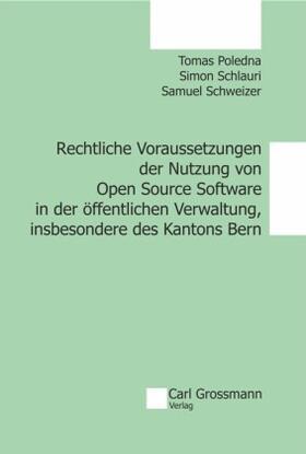 Poledna / Schlauri / Schweizer | Rechtliche Voraussetzungen der Nutzung von Open Source Software in der öffentlichen Verwaltung, insbesondere des Kantons Bern | Buch