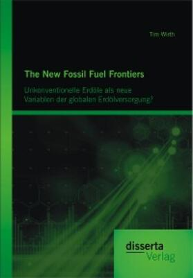 The New Fossil Fuel Frontiers: Unkonventionelle Erdöle als neue Variablen der globalen Erdölversorgung?