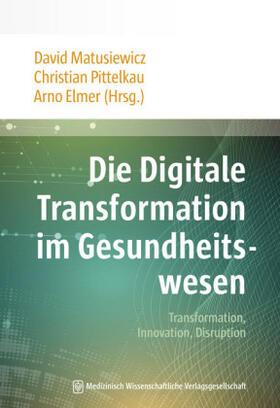 Matusiewicz/Pittelkau/Elmer | Die Digitale Transformation im Gesundheitswesen | Buch
