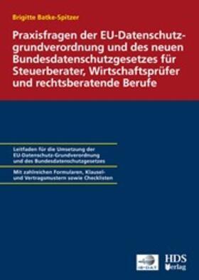 Praxisfragen der EU-Datenschutzgrundverordnung und des neuen Bundesdatenschutzgesetzes für Steuerberater, Wirtschaftsprüfer und rechtsberatende Berufe