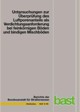 Untersuchungen zur Überprüfung des Luftporenanteils als Verdichtungsanforderung bei feinkörnigen Böden und bindigen Mischböden