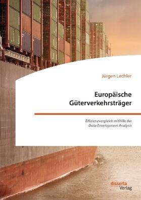 Europäische Güterverkehrsträger. Effizienzvergleich mithilfe der Data Envelopment Analysis