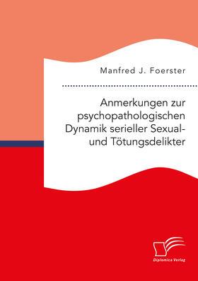 Anmerkungen zur psychopathologischen Dynamik serieller Sexual- und Tötungsdelikter