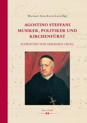 Agostino Steffani - Musiker, Politiker und Kirchenfürst