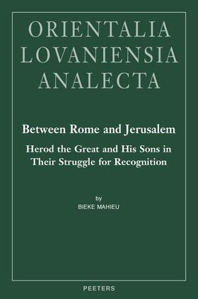 Between Rome and Jerusalem: Herod the Great and His Sons in Their Struggle for Recognition