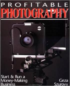 Szurovy   Profitable Photography: Start and Run a Money-Making Business   Buch   sack.de