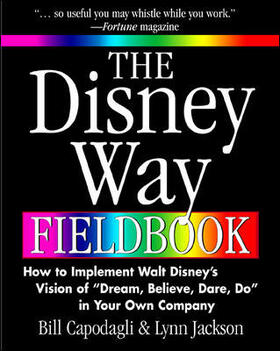 Capodagli / Jackson | The Disney Way Fieldbook: How to Implement Walt Disney¿s Vision of ¿dream, Believe, Dare, Do¿ in Your Own Company | Buch | sack.de