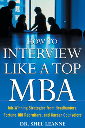 Leanne | How to Interview Like a Top MBA: Job-Winning Strategies From Headhunters, Fortune 100 Recruiters, and Career Counselors | Buch | sack.de