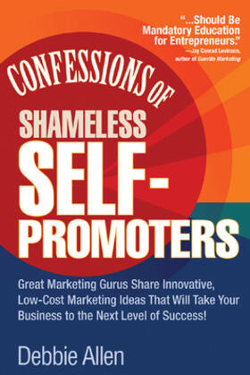 Allen | Confessions of Shameless Self-Promoters: Great Marketing Gurus Share Their Innovative, Proven, and Low-Cost Marketing Strategies to Maximize Your Success! | Buch | sack.de