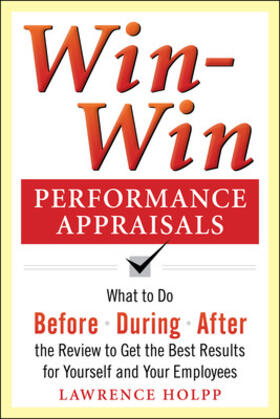 Holpp | Win-Win Performance Appraisals: What to Do Before, During, and After the Review to Get the Best Results for Yourself and Your Employees | Buch | sack.de