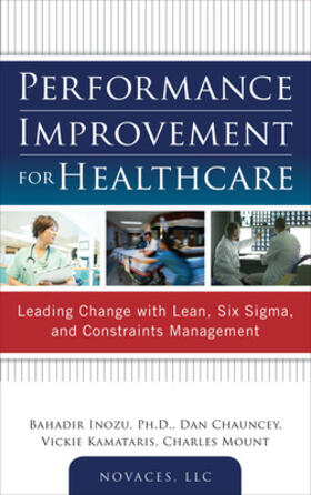 Inozu / Chauncey / Kamataris | Performance Improvement for Healthcare: Leading Change with Lean, Six Sigma, and Constraints Management | Buch | sack.de