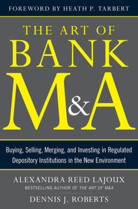 Lajoux / Roberts | The Art of Bank M&A: Buying, Selling, Merging, and Investing in Regulated Financial Institutions in the New Environment | Buch | sack.de