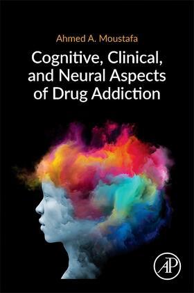 Moustafa | Cognitive, Clinical, and Neural Aspects of Drug Addiction | Buch | sack.de