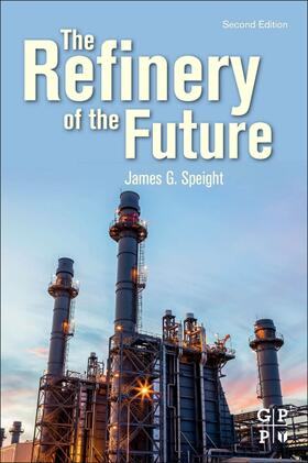 Speight | The Refinery of the Future | Buch | sack.de