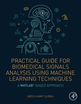 Practical Guide for Biomedical Signals Analysis Using Machine Learning Techniques | Buch | sack.de