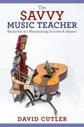 Cutler    The Savvy Music Teacher: Blueprint for Maximizing Income and Impact   Buch    Sack Fachmedien