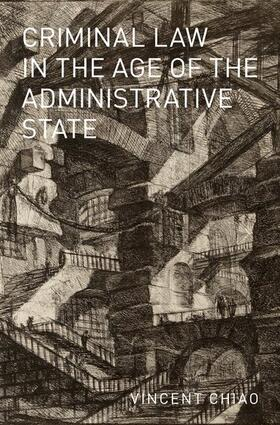 Chiao | Criminal Law in the Age of the Administrative State | Buch | sack.de