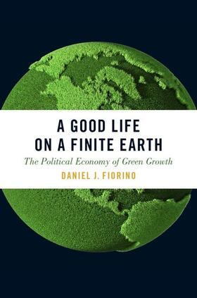 Fiorino   A Good Life on a Finite Earth: The Political Economy of Green Growth   Buch   sack.de