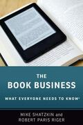 Shatzkin / Riger |  The Book Business: What Everyone Needs to Know(r) | Buch |  Sack Fachmedien