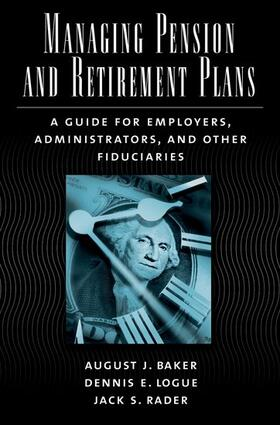 Logue / Rader / Baker   Managing Pension and Retirement Plans: A Guide for Employers, Administrators, and Other Fiduciaries   Buch   sack.de