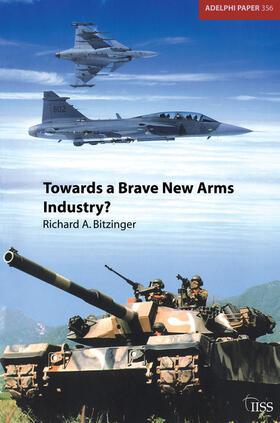 Bitzinger | Towards a Brave New Arms Industry? | Buch | sack.de