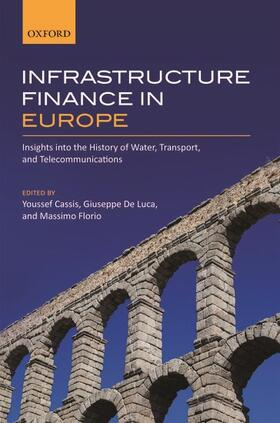 Cassis / De Luca / Florio   Infrastructure Finance in Europe: Insights Into the History of Water, Transport, and Telecommunications   Buch   sack.de