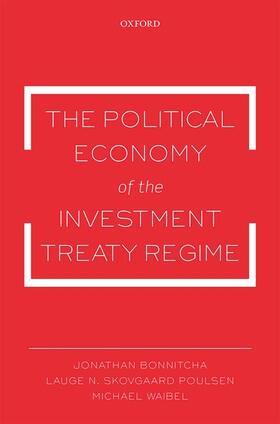 Bonnitcha / Skovgaard Poulsen / Waibel   The Political Economy of the Investment Treaty Regime   Buch   sack.de