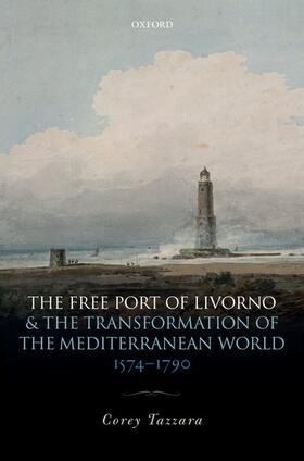 Tazzara | The Free Port of Livorno and the Transformation of the Mediterranean World | Buch | sack.de