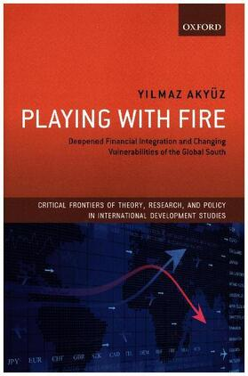 Akyüz | Playing with Fire: Deepened Financial Integration and Changing Vulnerabilities of the Global South | Buch | sack.de