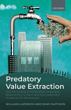 Lazonick / Shin | Predatory Value Extraction: How the Looting of the Business Corporation Became the Us Norm and How Sustainable Prosperity Can Be Restored | Buch | sack.de