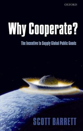 Barrett   Why Cooperate?: The Incentive to Supply Global Public Goods   Buch   sack.de