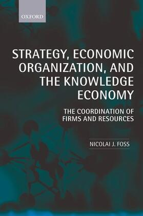 Foss | Strategy, Economic Organization, and the Knowledge Economy: The Coordination of Firms and Resources | Buch | sack.de