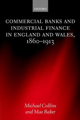 Collins / Baker | Commercial Banks and Industrial Finance in England and Wales, 1860-1913 | Buch | sack.de