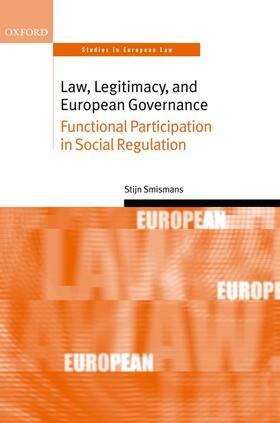 Smismans   Law, Legitimacy, and European Governance: Functional Participation in Social Regulation   Buch   sack.de