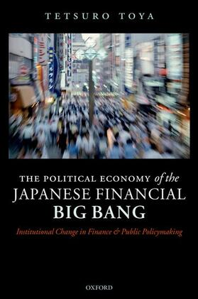 Toya / Amyx   The Political Economy of the Japanese Financial Big Bang: Institutional Change in Finance and Public Policymaking   Buch   sack.de