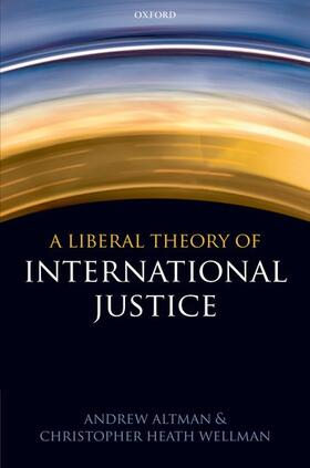 Altman / Wellman | Liberal Theory of International Justice | Buch | sack.de