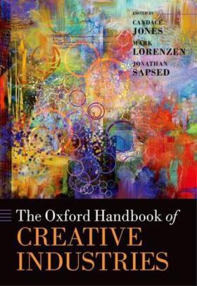 Jones / Lorenzen / Sapsed   The Oxford Handbook of Creative Industries   Buch   sack.de