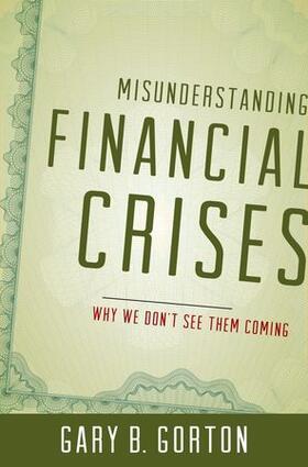 Gorton | Misunderstanding Financial Crises | Buch | sack.de