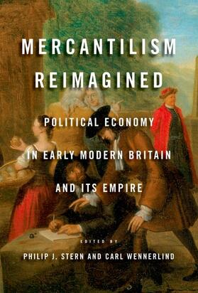 Stern / Wennerlind   Mercantilism Reimagined: Political Economy in Early Modern Britain and Its Empire   Buch   sack.de