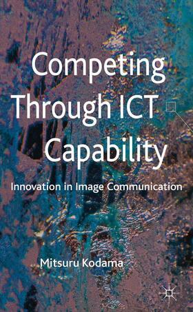 Kodama | Competing through ICT Capability | Buch | sack.de