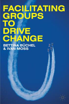 Moss / Büchel   Facilitating Groups to Drive Change   Buch   sack.de