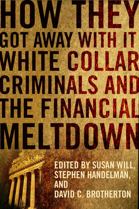 Will / Handelman / Brotherton   How They Got Away With It - White Collar Criminals  and the Financial Meltdown; .   Buch   sack.de