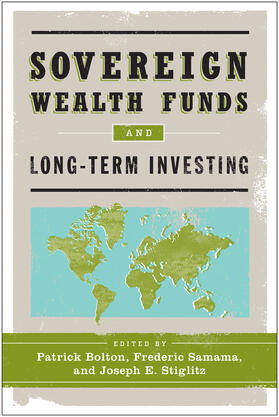 Bolton / Samama / Stiglitz | Sovereign Wealth Funds and Long-Term Investing | Buch | sack.de