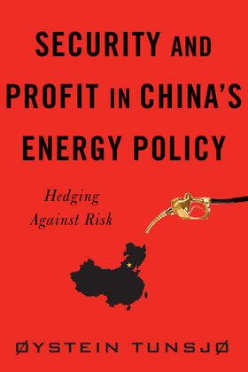 Tunsjø | Security and Profit in China's Energy Policy | Buch | sack.de