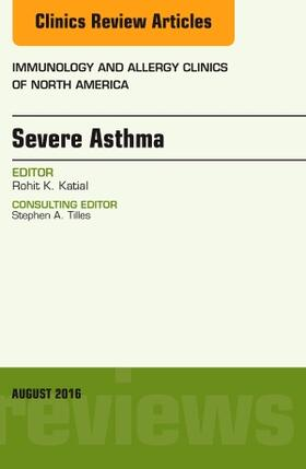 Katial | Severe Asthma, an Issue of Immunology and Allergy Clinics of North America, Volume 36-3 | Buch | sack.de