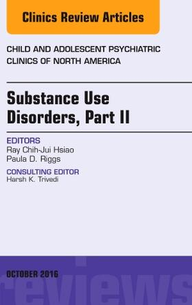 Hsiao / Riggs | Substance Use Disorders: Part II, an Issue of Child and Adolescent Psychiatric Clinics of North America, Volume 25-4 | Buch | sack.de