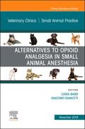 Barr / Gianotti |  Alternatives to Opioid Analgesia in Small Animal Anesthesia, An Issue of Veterinary Clinics of North America: Small Animal Practice | Buch |  Sack Fachmedien