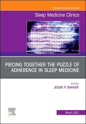 Bakker | Unraveling the Puzzle of Adherence in Sleep Medicine, an Issue of Sleep Medicine Clinics, Volume 16-1 | Buch | sack.de