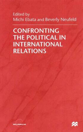 Ebata / Neufeld   Confronting the Political in International Relations   Buch   sack.de
